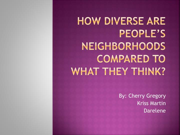 How diverse are people s neighborhoods compared to what they think