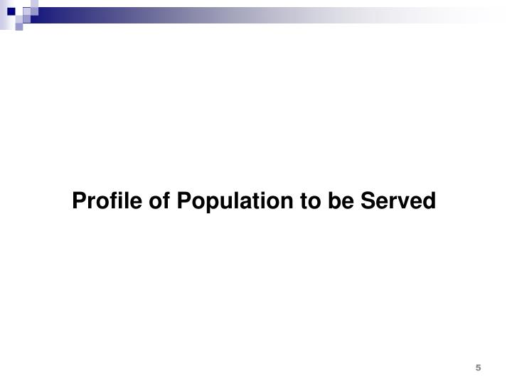 Profile of Population to be Served