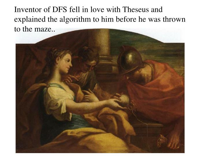 Inventor of DFS fell in love with Theseus and explained the algorithm to him before he was thrown to the maze..