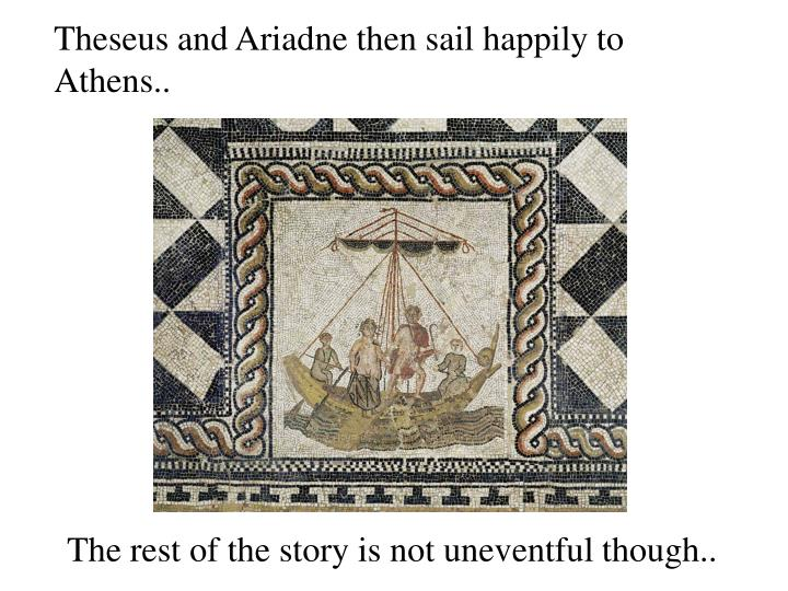 Theseus and Ariadne then sail happily to Athens..