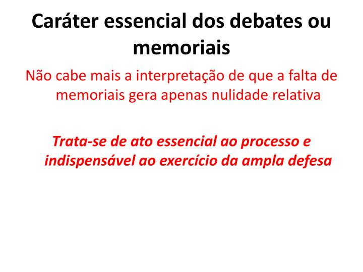 Caráter essencial dos debates ou memoriais