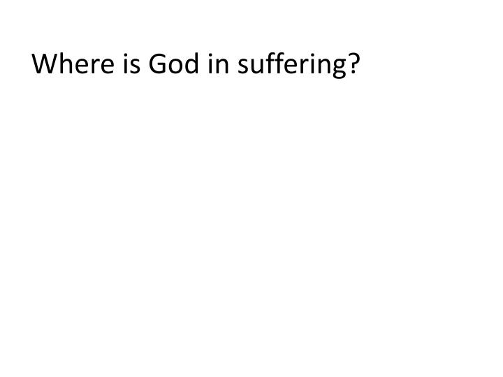 Where is God in suffering?