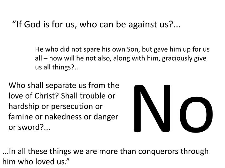 """If God is for us, who can be against us?..."