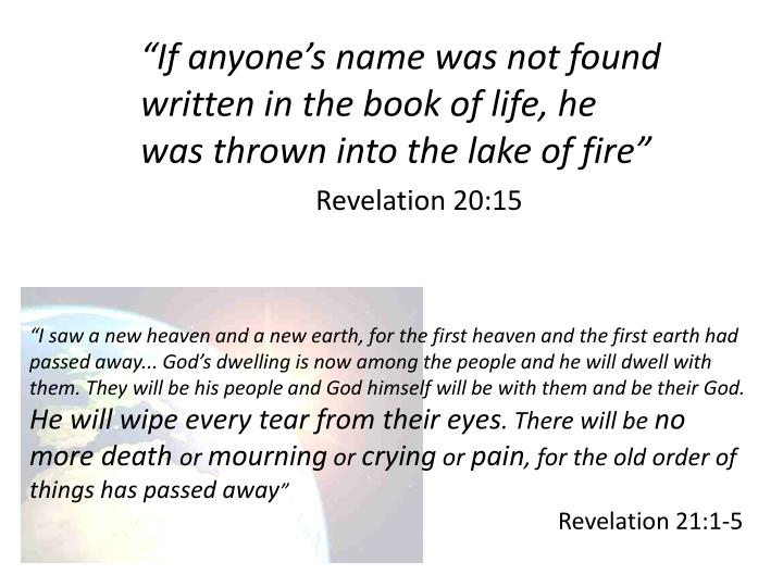 """If anyone's name was not found written in the book of life, he was thrown into the lake of fire"""