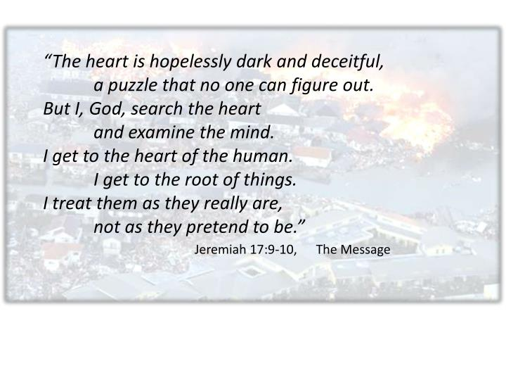 """The heart is hopelessly dark and deceitful,"