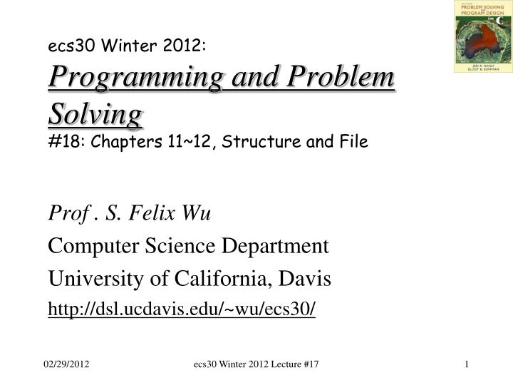 Ecs30 winter 2012 programming and problem solving 18 chapters 11 12 structure and file