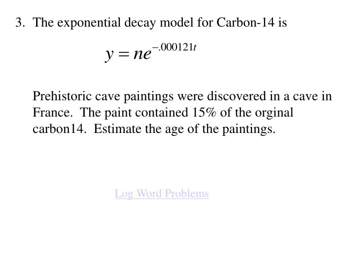 The exponential decay model for Carbon-14 is