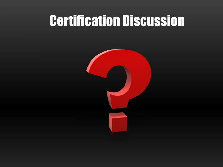 Certification Discussion