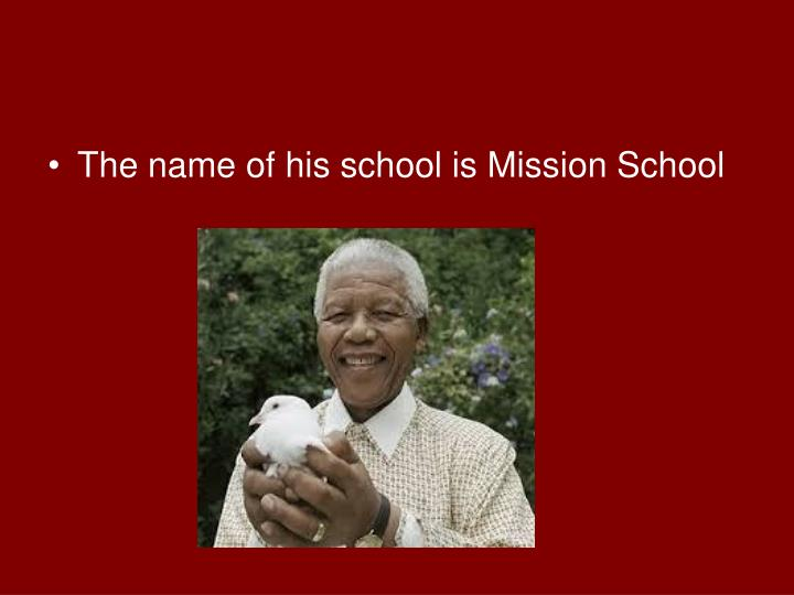 The name of his school is Mission School