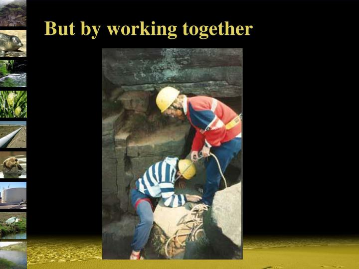 But by working together