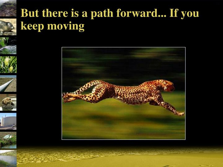 But there is a path forward... If you keep moving