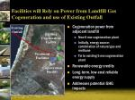 facilities will rely on power from landfill gas cogeneration and use of existing outfall
