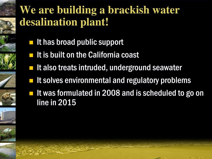 We are building a brackish water desalination plant!