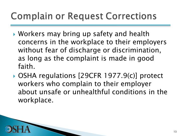 Workers may bring up safety and health concerns in the workplace to their employers without fear of discharge or discrimination, as long as the complaint is made in good faith.