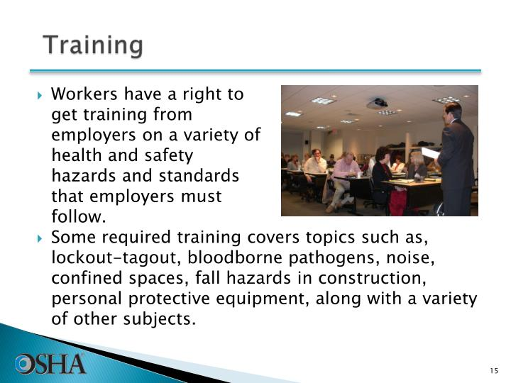 Workers have a right to get training from employers on a variety of health and safety hazards and standards that employers must follow.