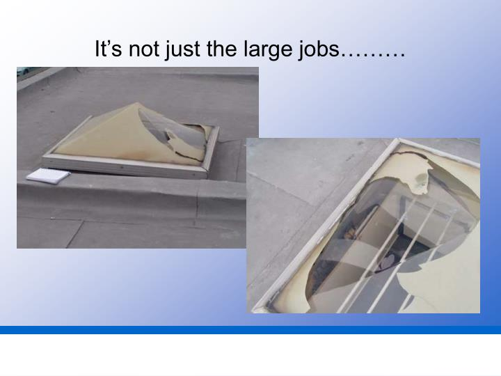 It's not just the large jobs………