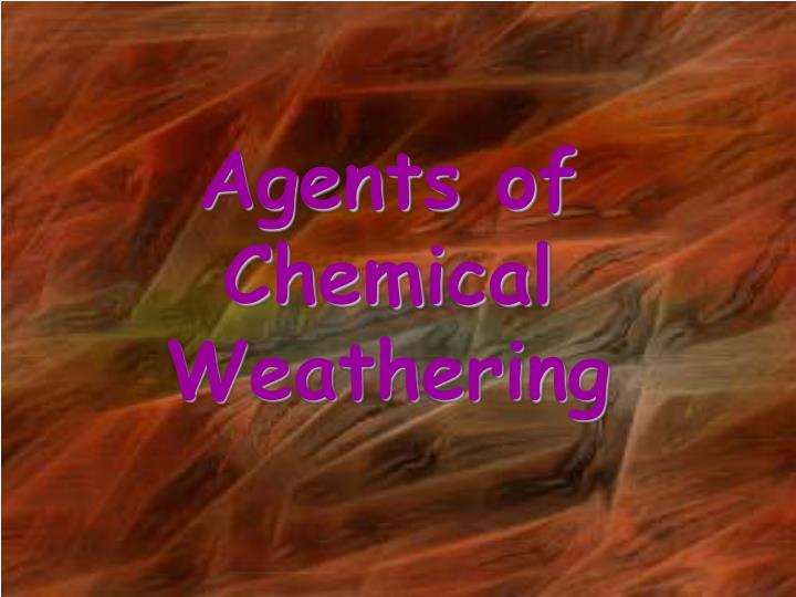 Agents of Chemical  Weathering