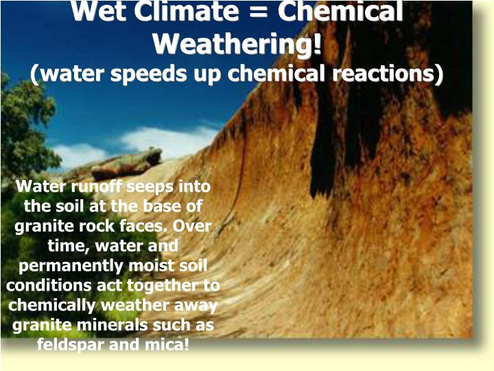 Wet Climate = Chemical Weathering!