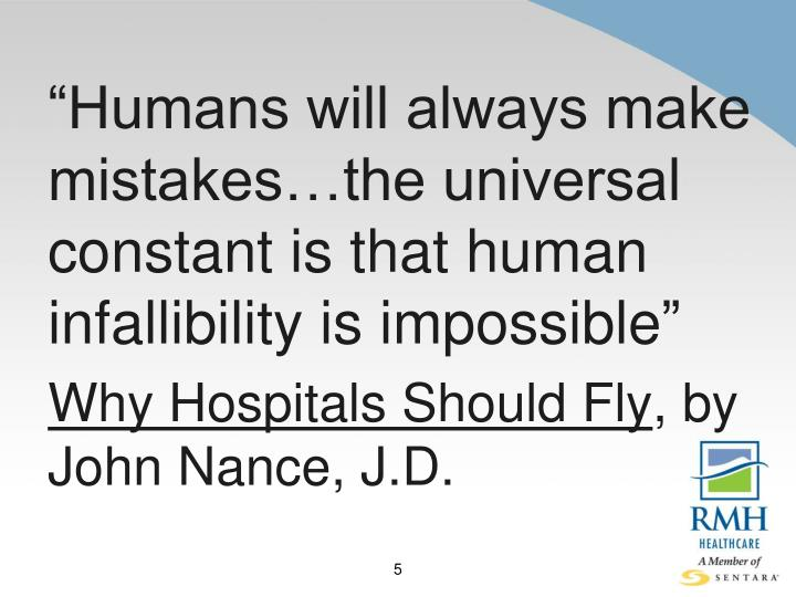"""""""Humans will always make mistakes…the universal constant is that human infallibility is impossible"""