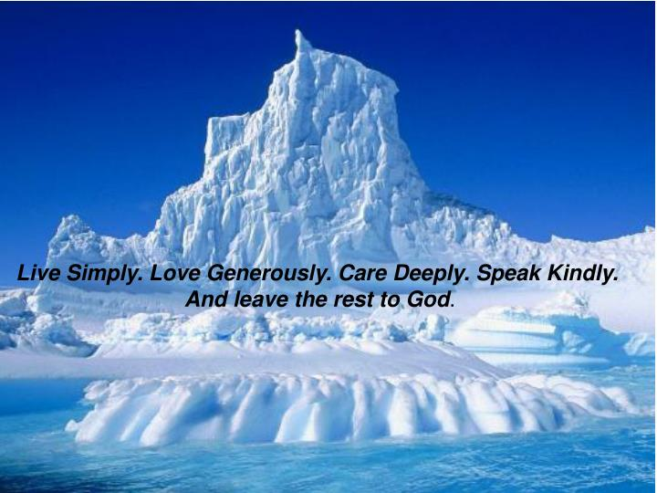 Live Simply. Love Generously. Care Deeply. Speak Kindly.