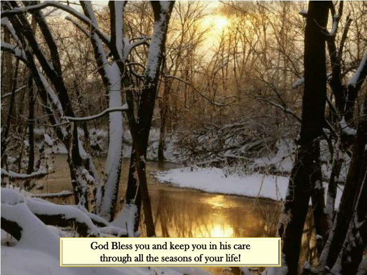 God Bless you and keep you in his care