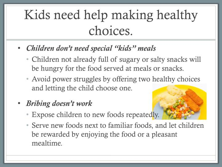 Kids need help making healthy choices.