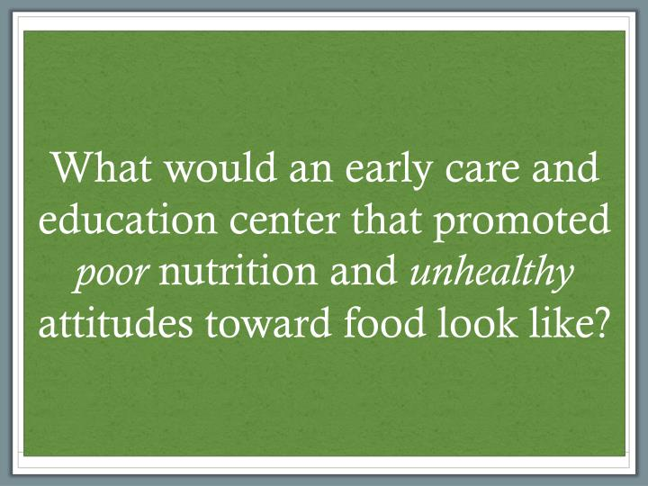 What would an early care and education center that promoted