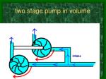 two stage pump in volume