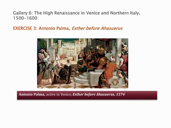 Gallery 6: The High Renaissance in Venice and Northern Italy,