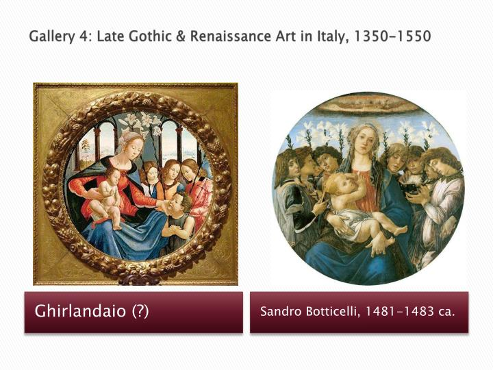 Gallery 4: Late Gothic & Renaissance Art in Italy, 1350-1550