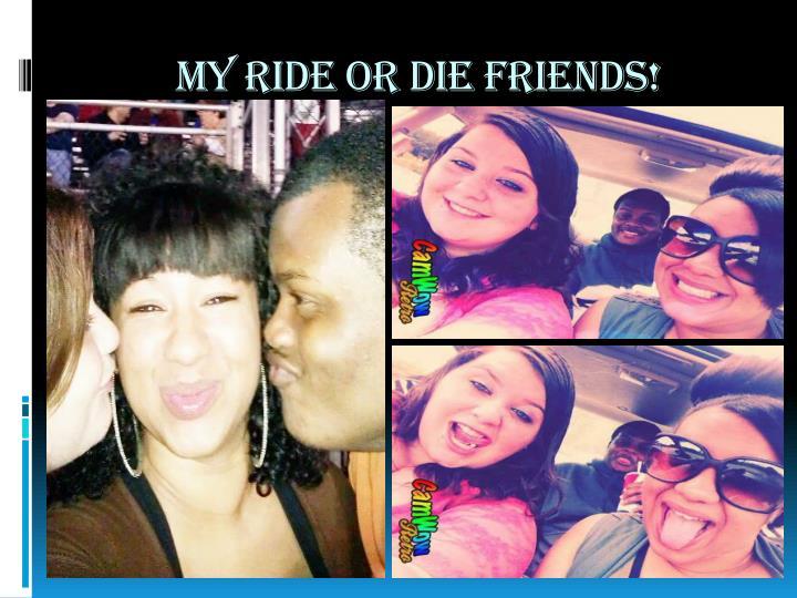 My ride or die friends!
