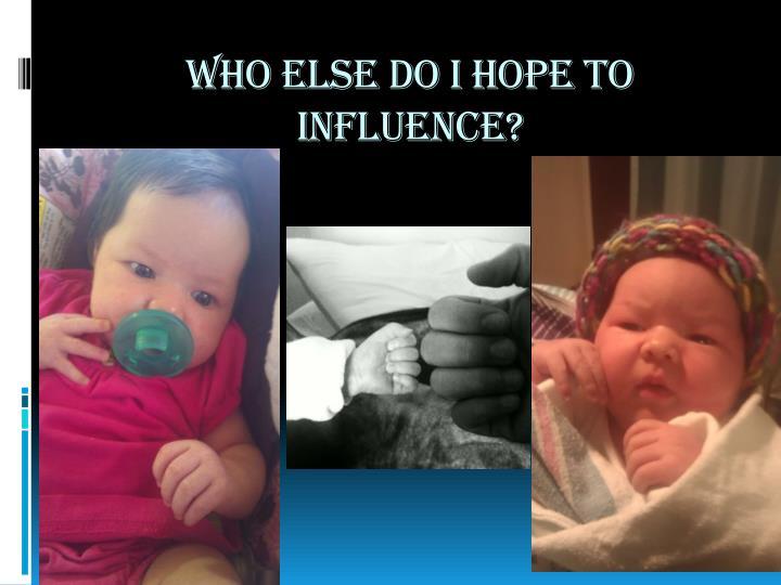Who else do I hope to influence?