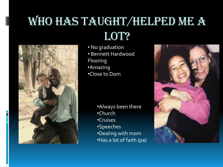 Who has taught/helped me a lot?