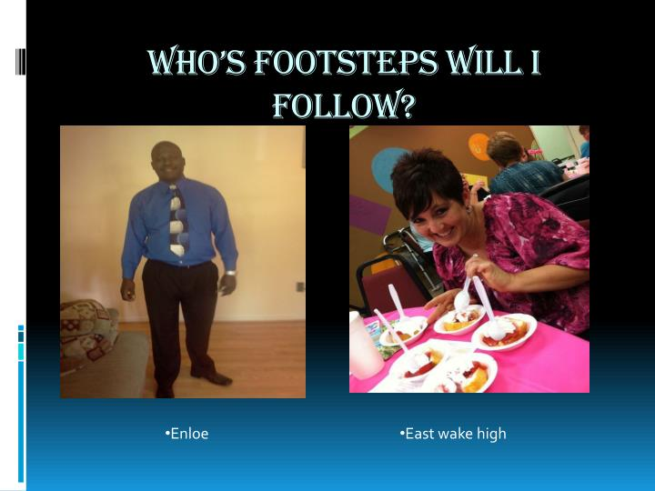 Who's footsteps will I follow?