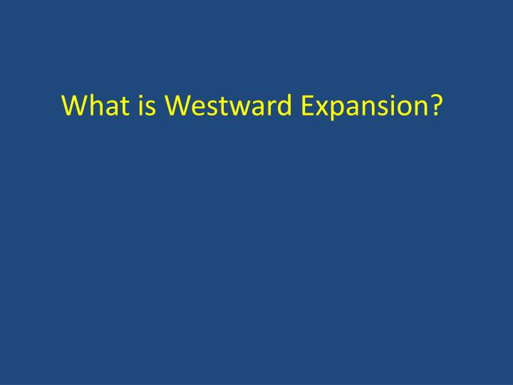 What is Westward Expansion?