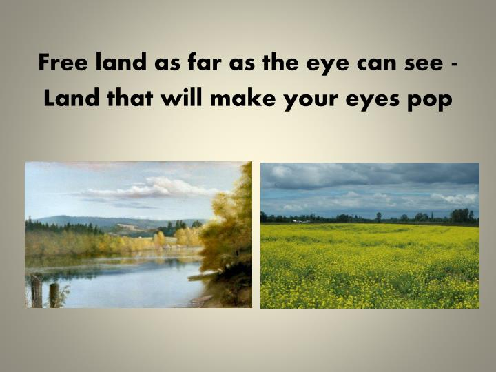 Free land as far as the eye can see -