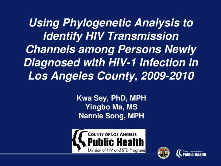Using Phylogenetic Analysis to Identify HIV Transmission Channels among Persons Newly Diagnosed with HIV-1 Infection in Los Angeles County, 2009-2010