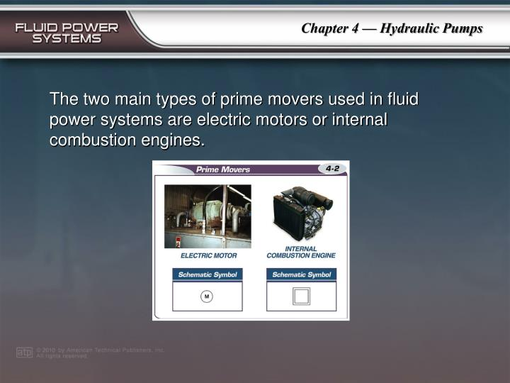 The two main types of prime movers used in fluid power systems are electric motors or internal combustion engines.