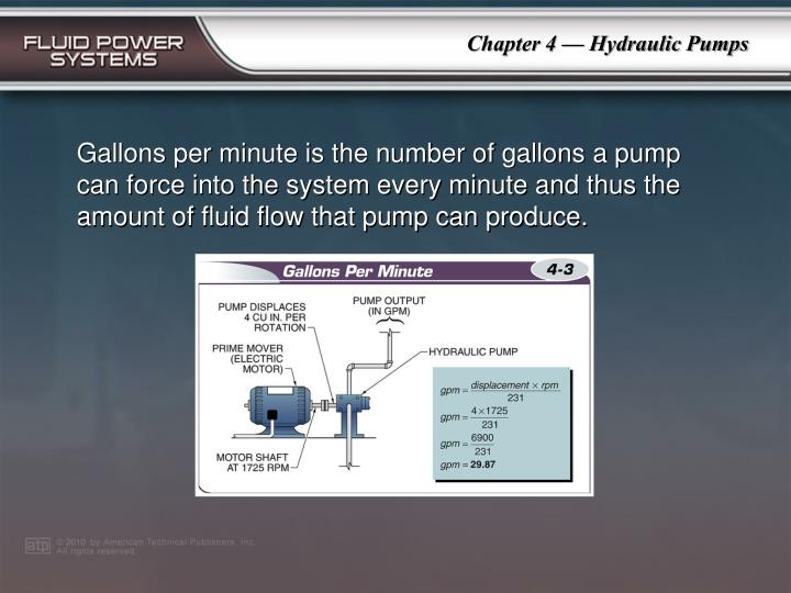 Gallons per minute is the number of gallons a pump can force into the system every minute and thus the amount of fluid flow that pump can produce.