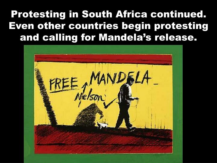 Protesting in South Africa continued.  Even other countries begin protesting and calling for Mandela's release.