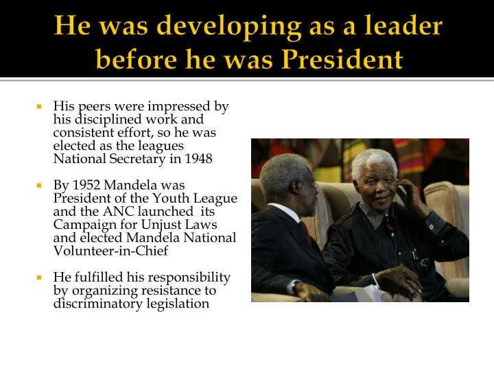 He was developing as a leader before he was President