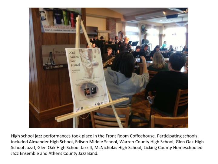 High school jazz performances took place in the Front Room Coffeehouse. Participating schools included Alexander High School, Edison Middle School, Warren County High School, Glen Oak High School Jazz I, Glen Oak High School Jazz II,