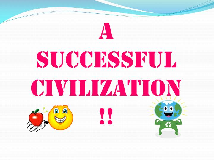 A successful civilization!!