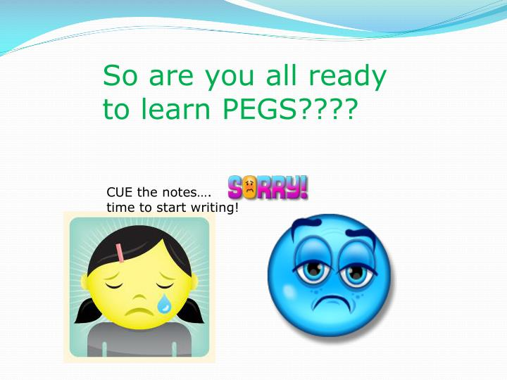 So are you all ready to learn PEGS????