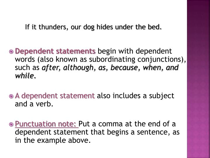 If it thunders, our dog hides under the bed.