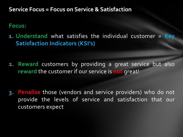 Service Focus = Focus on Service & Satisfaction