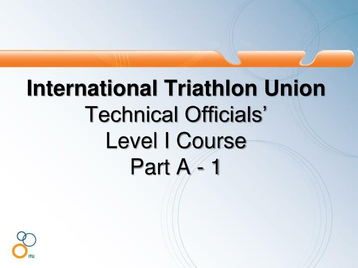 International triathlon union technical officials level i course part a 1