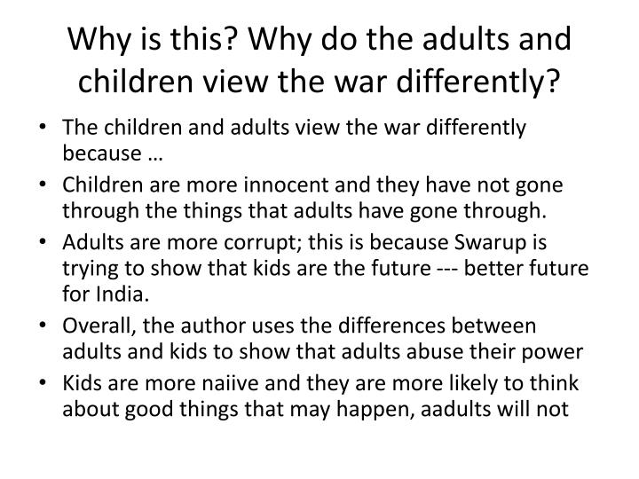 Why is this? Why do the adults and children view the war differently?