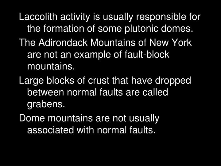 Laccolith activity is usually responsible for the formation of some plutonic domes.