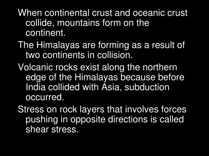When continental crust and oceanic crust collide, mountains form on the continent.